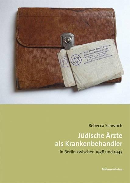 Jüdische Ärzte als Krankenbehandler in Berlin zwischen 1938 und 1945